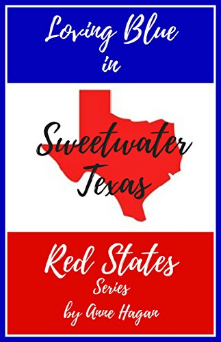My Review of Anne Hagan's 'Loving Blue in Red States – 'Sweetwater Texas'
